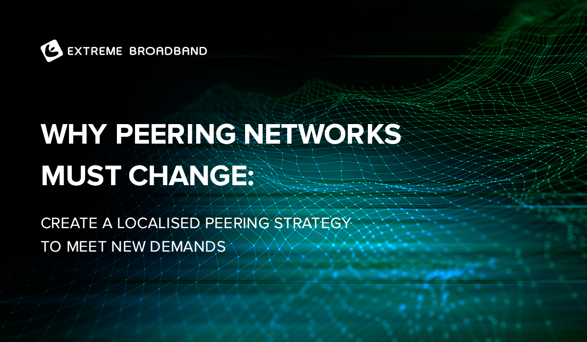Why peering networks must change:  Create a localised peering strategy to meet new demands (Equinix)