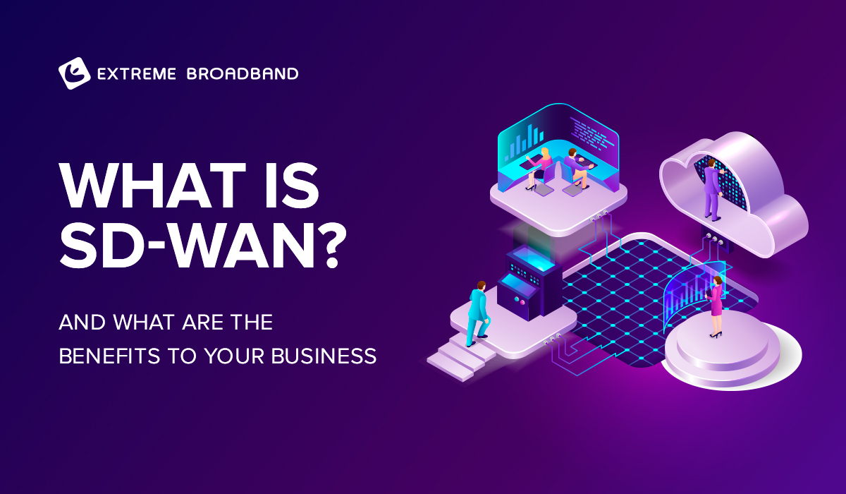 What is SD-WAN and What Are the Benefits to Your Business
